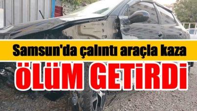 Samsun'da çalıntı araçla kaza ölüm getirdi