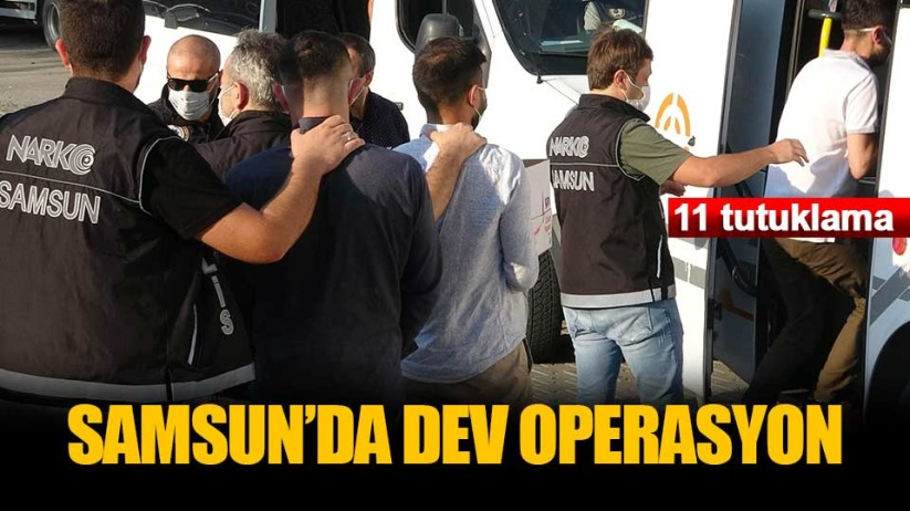Samsun'da dev operasyon: 11 tutuklama