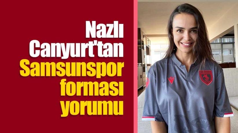 Nazlı Canyurt'tan Samsunspor forması yorumu