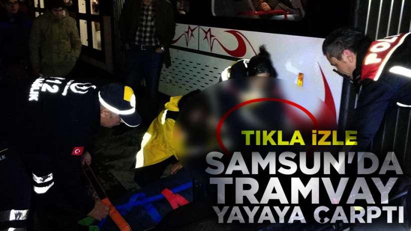 Samsun'da tramvay yayaya çarptı
