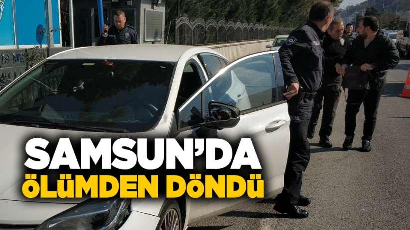 Samsun'da ölümden döndü!