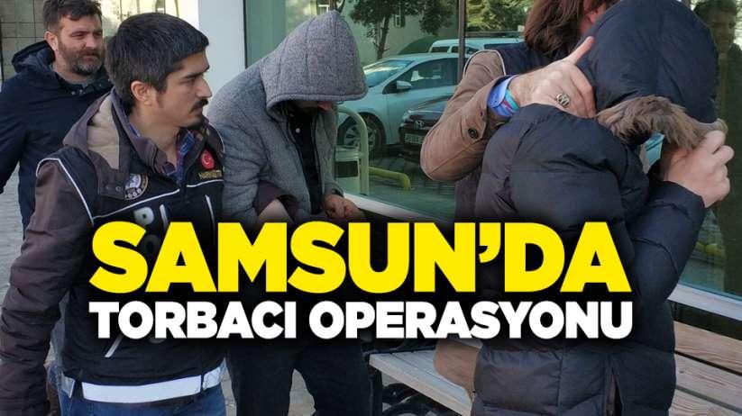 Samsun'da torbacı operasyonu!