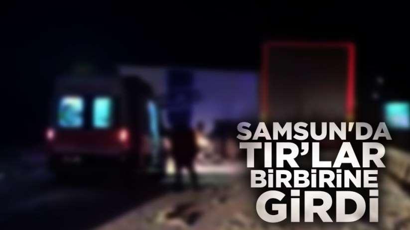Samsun'da TIR'lar birbirine girdi