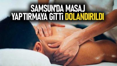 Samsun'da masaj yaptırmaya gitti dolandırıldı