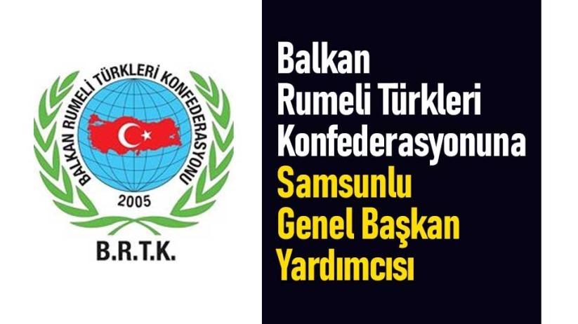 Balkan Rumeli Türkleri Konfederasyonuna Samsunlu Genel Başkan Yardımcısı