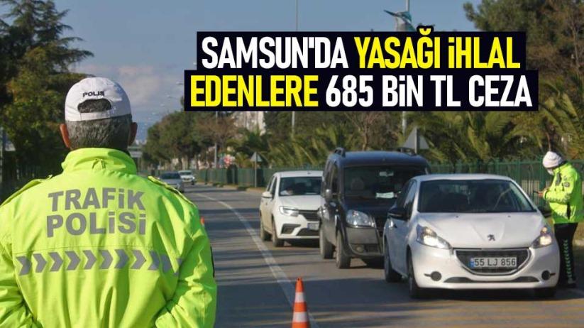 Samsunda yasağı ihlal edenlere 685 bin TL ceza