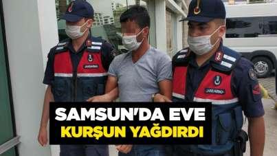 Samsun'da eve kurşun yağdırdı