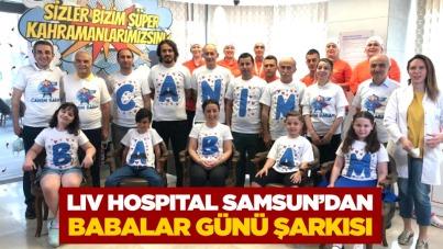 LIV HOSPITAL SAMSUN'DAN BABALAR GÜNÜ ŞARKISI