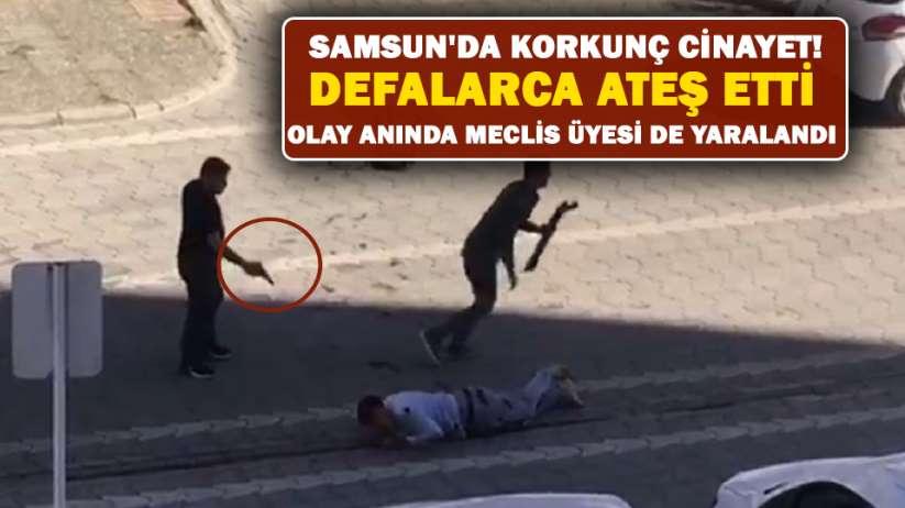 Samsunda korkunç cinayet! Defalarca ateş etti