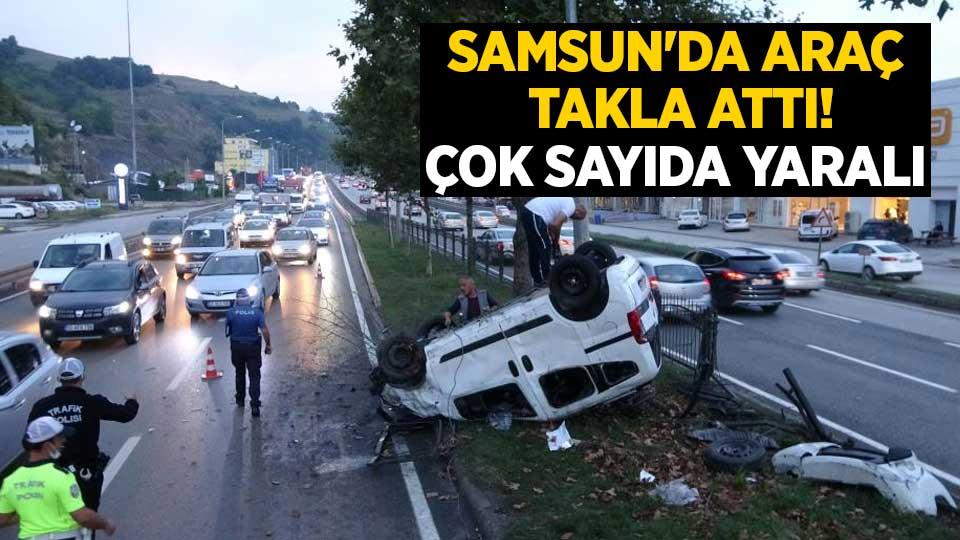 Samsun'da araç takla attı! Çok sayıda yaralı
