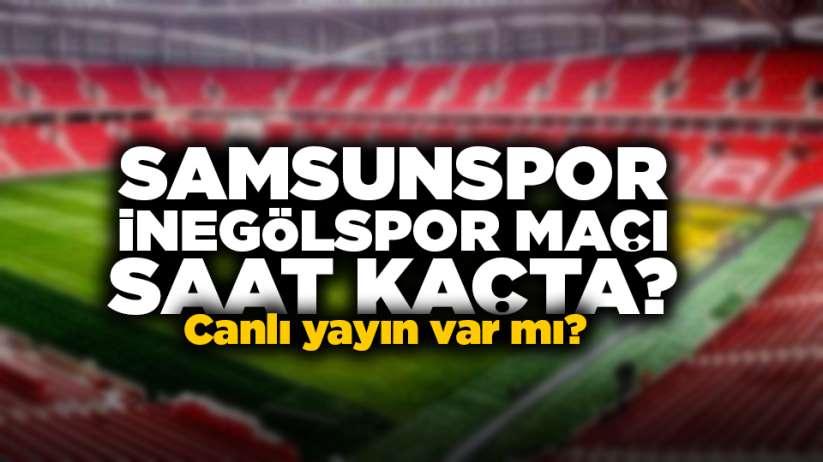 Samsunspor İnegölspor maçı saat kaçta? Canlı yayın var mı?