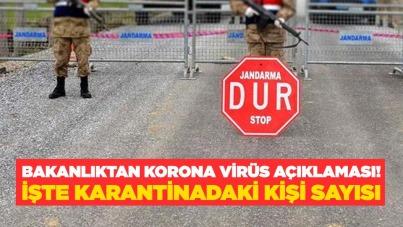 Bakanlıktan korona virüs açıklaması! İşte karantinadaki kişi sayısı
