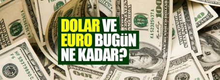 Güncel dolar kuru! Dolar ve Euro ne kadar?