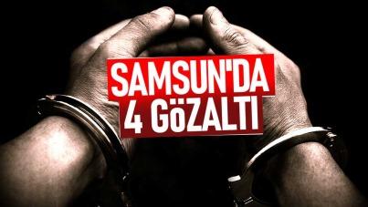 Samsun'da 4 kişi gözaltına alındı