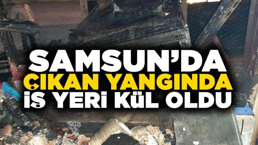 Samsun'da çıkan yangında iş yeri kül oldu!