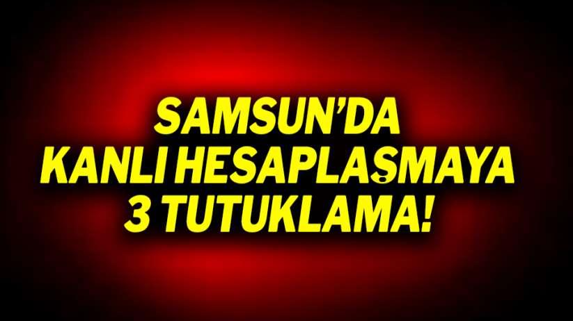 Samsun'da kanlı hesaplaşmaya 3 tutuklama!