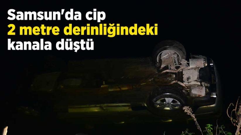 Samsun'da cip 2 metre derinliğindeki kanala düştü
