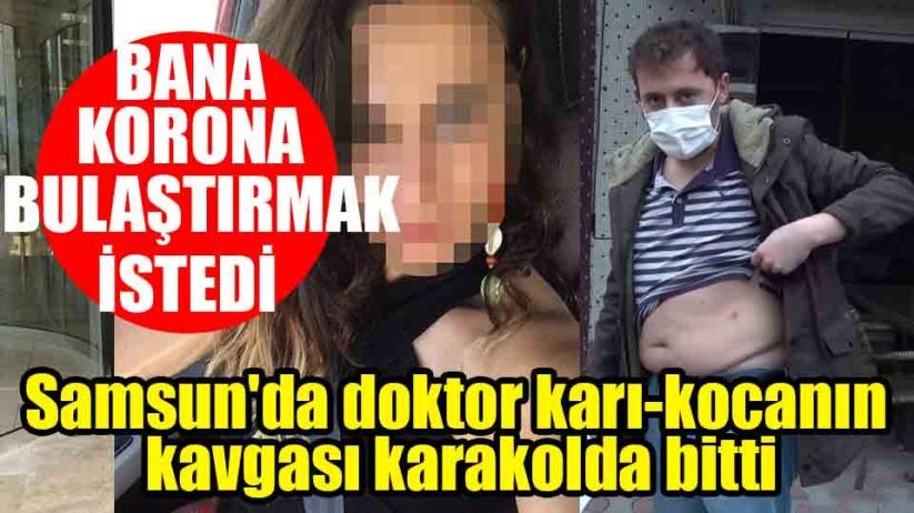 Samsunda doktor karı-kocanın korona tartışması karakolda bitti
