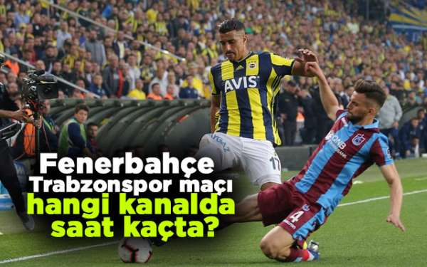 Fenerbahçe - Trabzonspor maçı hangi kanalda, saat kaçta ...