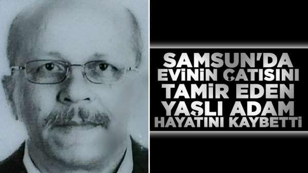 Samsun'da evini tamir etmek istedi, hayatını kaybetti