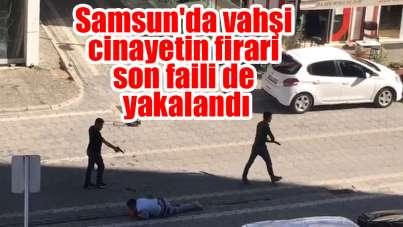 Samsun'da vahşi cinayetin firari son faili de yakalandı