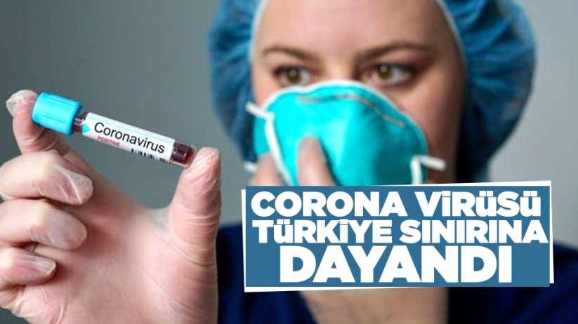 Corona Virüsü Türkiye sınırına dayandı