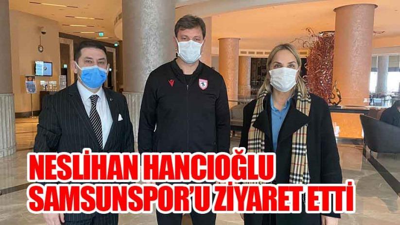 Neslihan Hancıoğlu Samsunspor Kafilesini Ziyaret Etti
