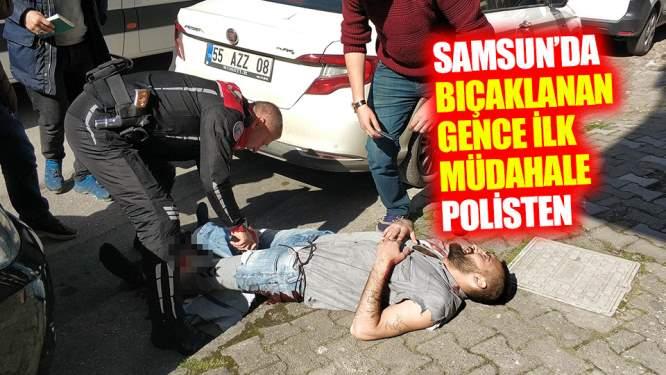 Samsun'da bıçaklanan gence ilk müdahale polisten!