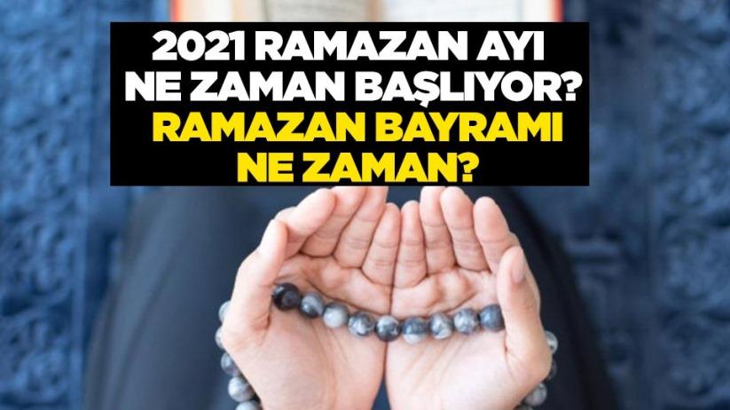 2021 Ramazan ayı ne zaman başlıyor? Ramazan bayramı ne zaman?