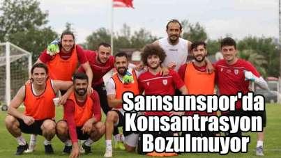 Samsunspor'da Konsantrasyon Bozulmuyor