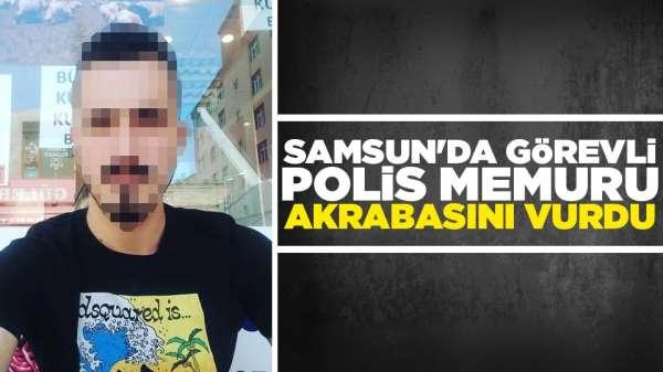 Samsun'da görevli polis tartıştığı akrabasını vurdu