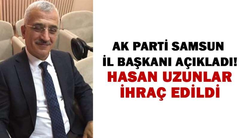AK Parti Samsun İl Başkanı açıkladı! Hasan Uzunlar ihraç edildi