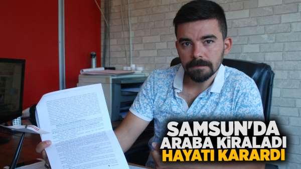 Samsun'da araba kiralayan adamın hayatı karardı