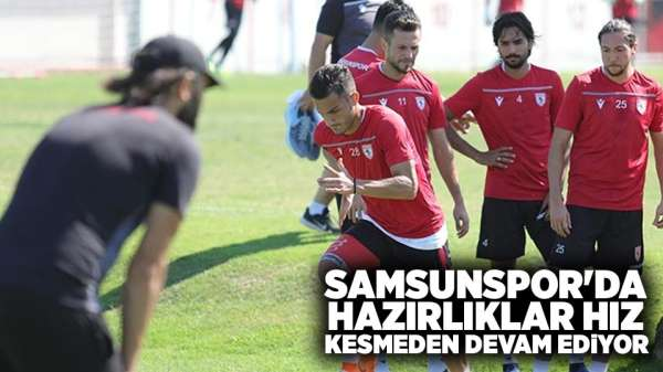 Samsunspor Tarsus hazırlıklarına hız kesmeden devam ediyor