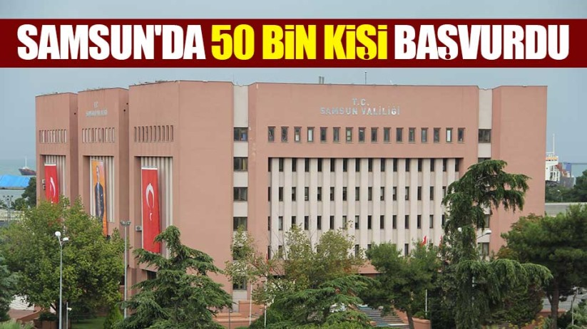Samsun'da 50 bin kişi başvurdu