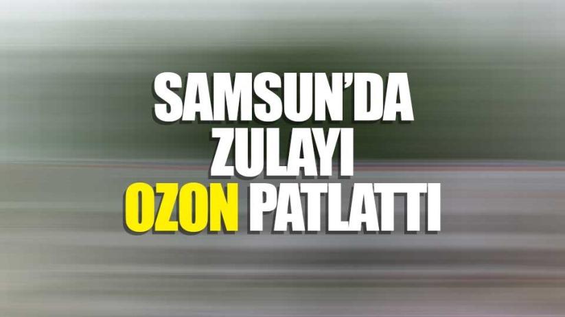 Samsunda zulayı Ozon patlattı
