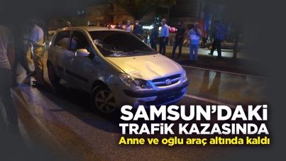 Samsun'daki trafik kazasında anne ve oğlu araç altında kaldı