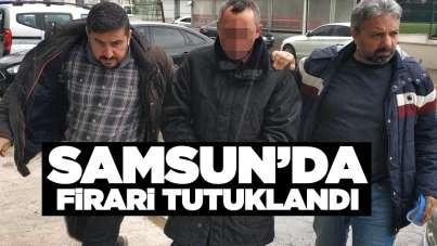 Samsun'da firari tutuklandı