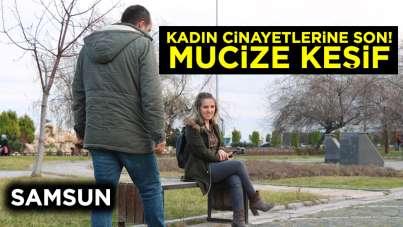 Samsun'da mucize keşif! Kadın cinayetlerine son