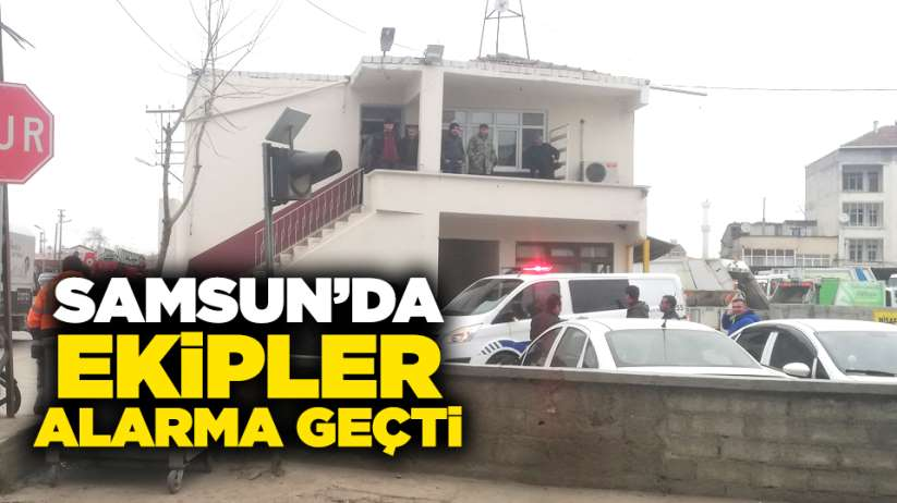 Samsun'da ekipler alarma geçti!