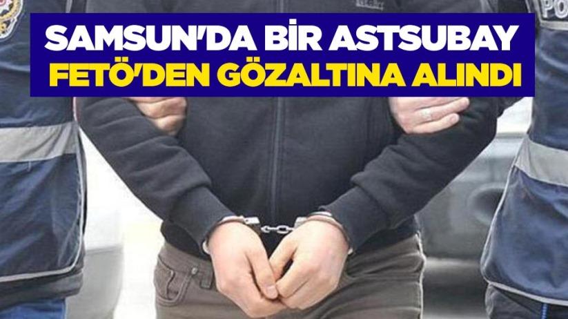 Samsunda bir astsubay FETÖden gözaltına alındı