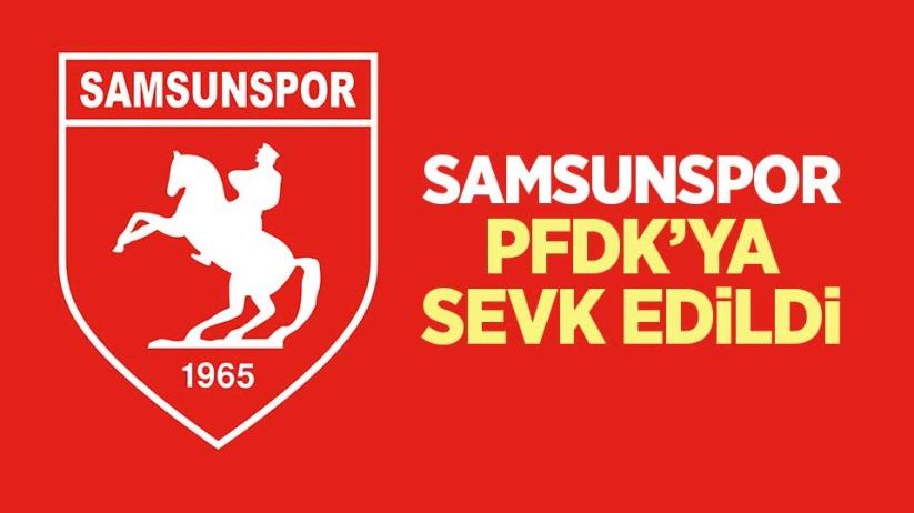 Samsunspor PFDKya sevk edildi