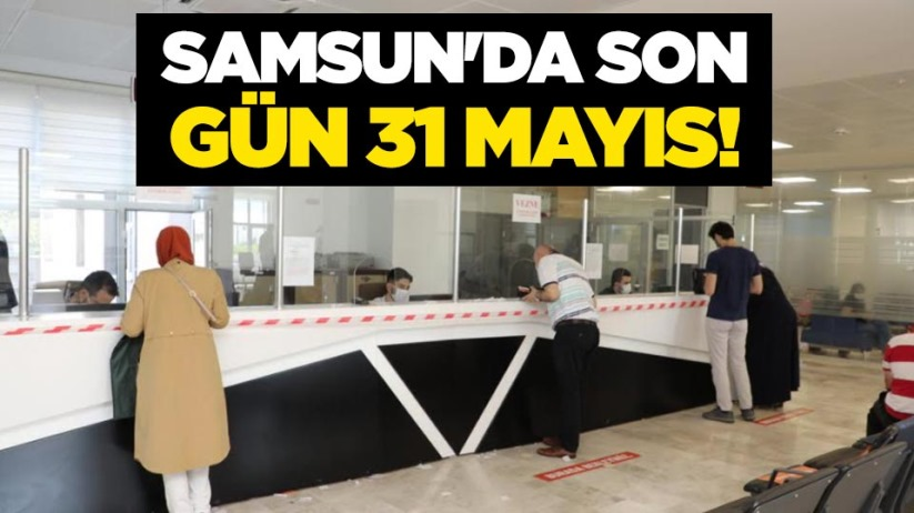 Samsunda son gün 31 Mayıs!