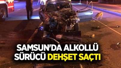 Samsun'da alkollü sürücü dehşet saçtı