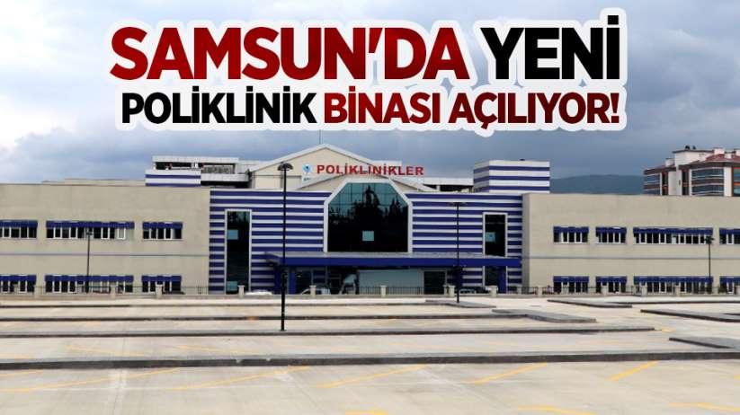 Samsun'da yeni poliklinik binası açılıyor!