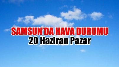 Samsun'da güncel hava durumu 20 Haziran Pazar