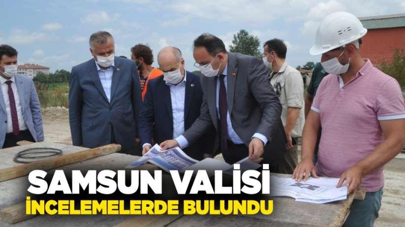 Samsun Valisi Zülkif Dağlı incelemelerde bulundu