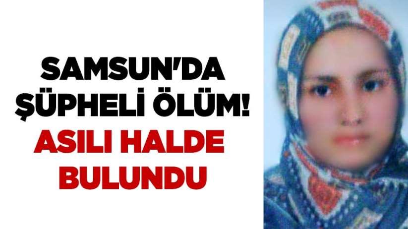 Samsun'da şüpheli ölüm! Asılı halde bulundu