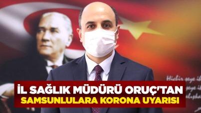 İl Sağlık Müdürü Oruç'tan, Samsunlulara korona uyarısı