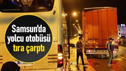 Samsun'da yolcu otobüsü tıra çarptı